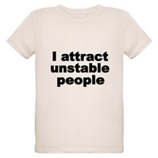 I attract unstable people 3 T-Shirt