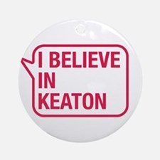 I Believe In Keaton Ornament (Round)