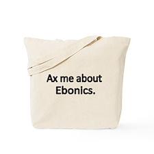 Ax me about Ebonics Tote Bag
