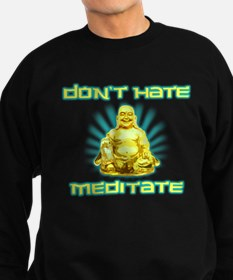Funny! Dont Hate, Meditate Sweatshirt