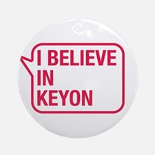 I Believe In Keyon Ornament (Round)