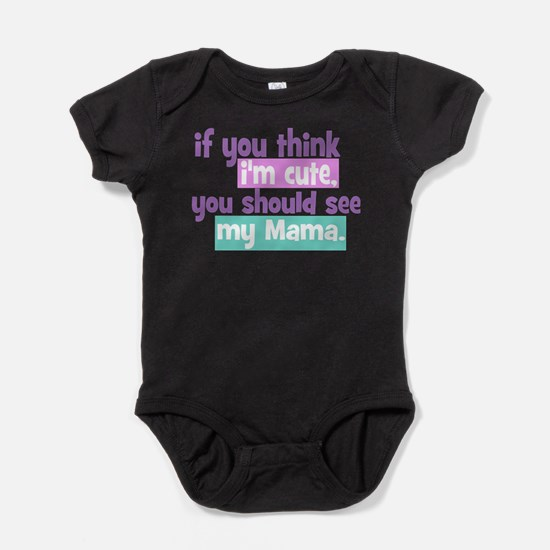 If you think I'm Cute - Mama Baby Bodysuit