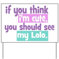 If you think I'm Cute - Lolo Yard Sign