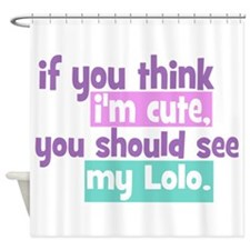 If you think I'm Cute - Lolo Shower Curtain