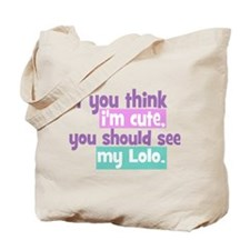 If you think I'm Cute - Lolo Tote Bag