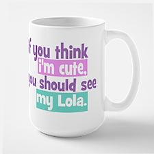If you think I'm Cute - Lola Large Mug