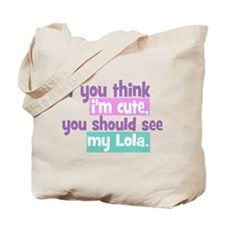 If you think I'm Cute - Lola Tote Bag
