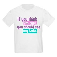 If you think I'm Cute - Lola T-Shirt