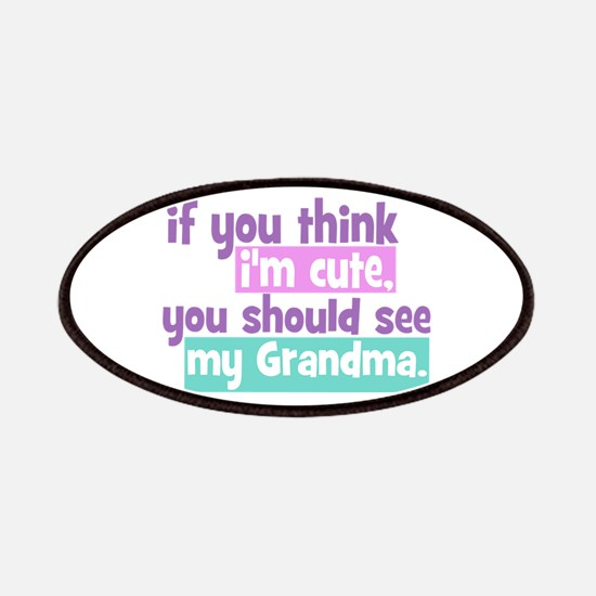 If you think I'm Cute - Grandma Patches