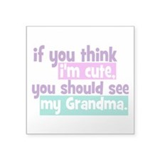 If you think I'm Cute - Grandma Square Sticker 3""