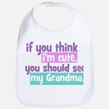 If you think I'm Cute - Grandma Bib