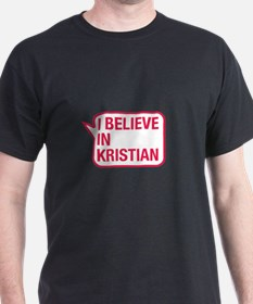 I Believe In Kristian T-Shirt