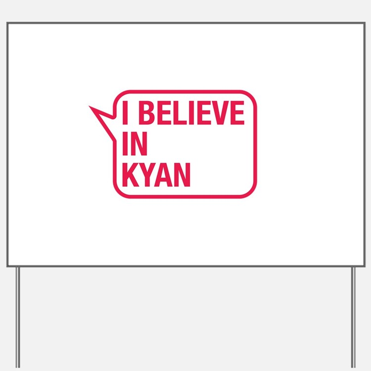I Believe In Kyan Yard Sign