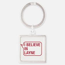 I Believe In Layne Keychains