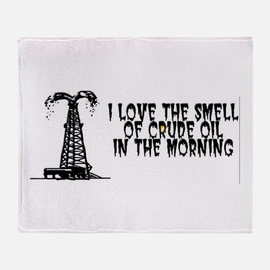 I Love The Smell of Crude Oil Throw Blanket