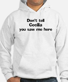 Don't tell Cecilia Hoodie