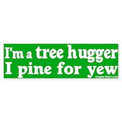 I Pine for Yew Tree Hugger Bumper Sticke