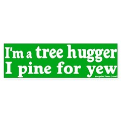 I Pine for Yew Tree Hugger Bumper Sticke