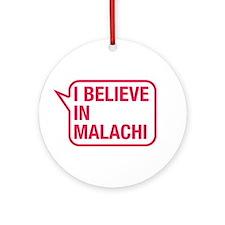 I Believe In Malachi Ornament (Round)
