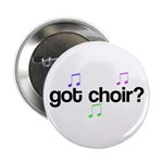 Got Choir? Button