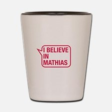I Believe In Mathias Shot Glass