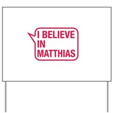 I Believe In Matthias Yard Sign