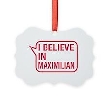 I Believe In Maximilian Ornament