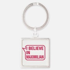 I Believe In Maximilian Keychains