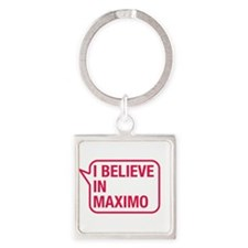 I Believe In Maximo Keychains