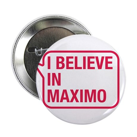 """I Believe In Maximo 2.25"""" Button (10 pack)"""