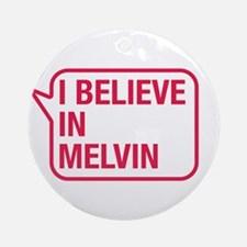I Believe In Melvin Ornament (Round)