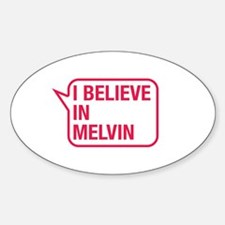 I Believe In Melvin Decal