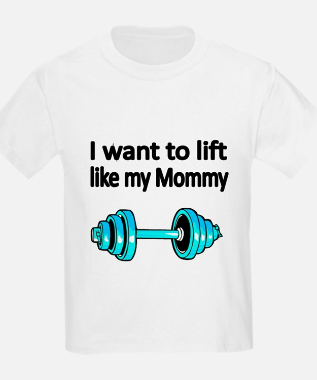 I want to lift like my Mommy T-Shirt