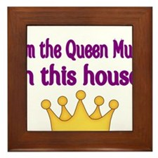 Im the Queen Mum in this house Framed Tile