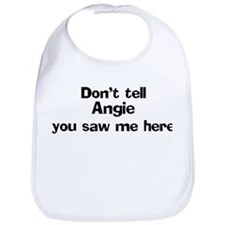 Don't tell Angie Bib