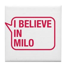 I Believe In Milo Tile Coaster