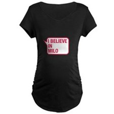 I Believe In Milo Maternity T-Shirt