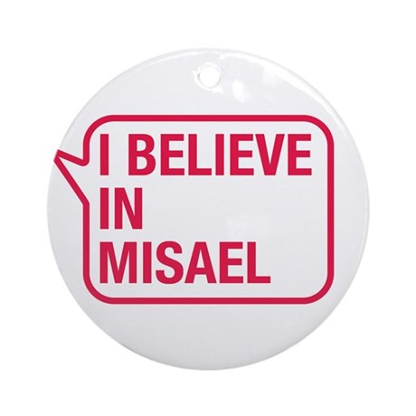 I Believe In Misael Ornament (Round)