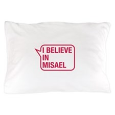 I Believe In Misael Pillow Case