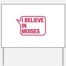 I Believe In Moises Yard Sign