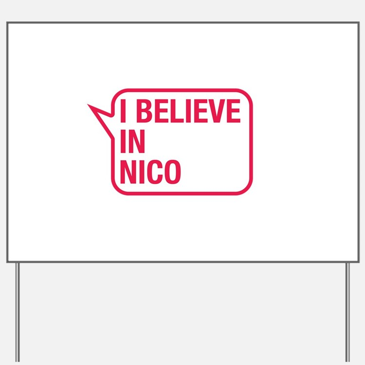 I Believe In Nico Yard Sign