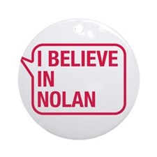 I Believe In Nolan Ornament (Round)