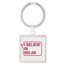 I Believe In Nolan Keychains