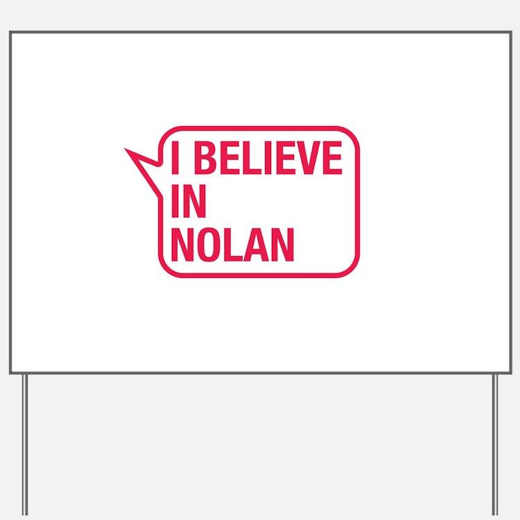I Believe In Nolan Yard Sign