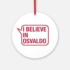 I Believe In Osvaldo Ornament (Round)