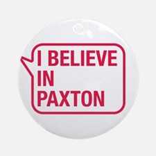I Believe In Paxton Ornament (Round)