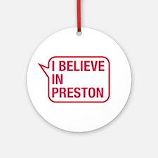 I Believe In Preston Ornament (Round)