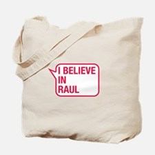 I Believe In Raul Tote Bag