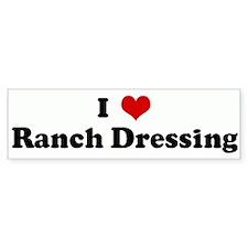 I Love Ranch Dressing Bumper Bumper Sticker