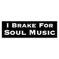 I Brake For Soul Music: Bumper Bumper Sticker